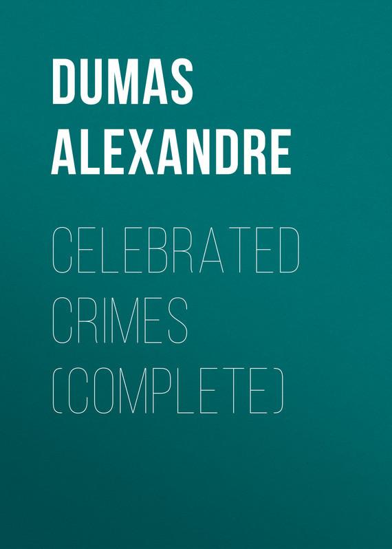 Александр Дюма Celebrated Crimes (Complete) александр дюма ali pacha celebrated crimes