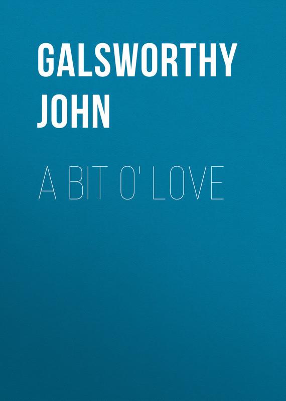 Galsworthy John A Bit O' Love galsworthy john strife