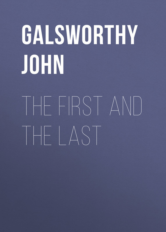 Galsworthy John The First and the Last sofia the first софия в подводном мире