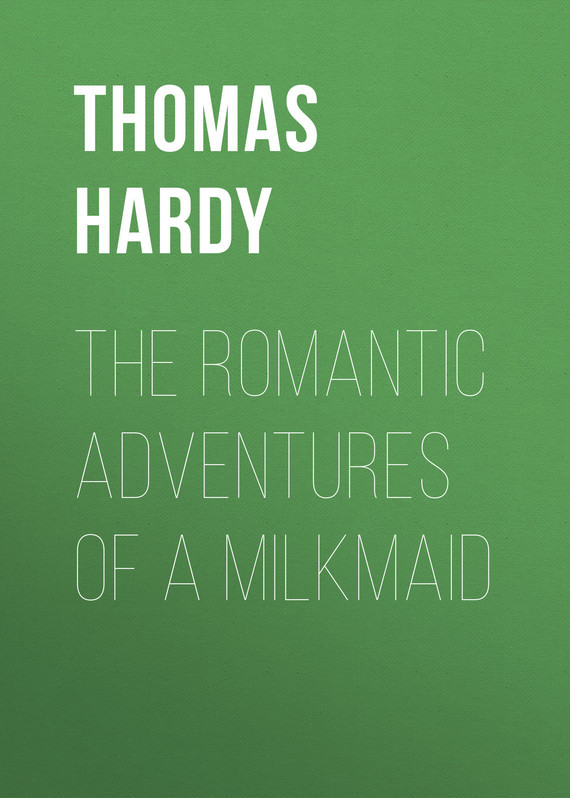 Thomas Hardy The Romantic Adventures of a Milkmaid