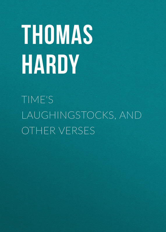 Thomas Hardy Time's Laughingstocks, and Other Verses thomas hardy tessin tarina