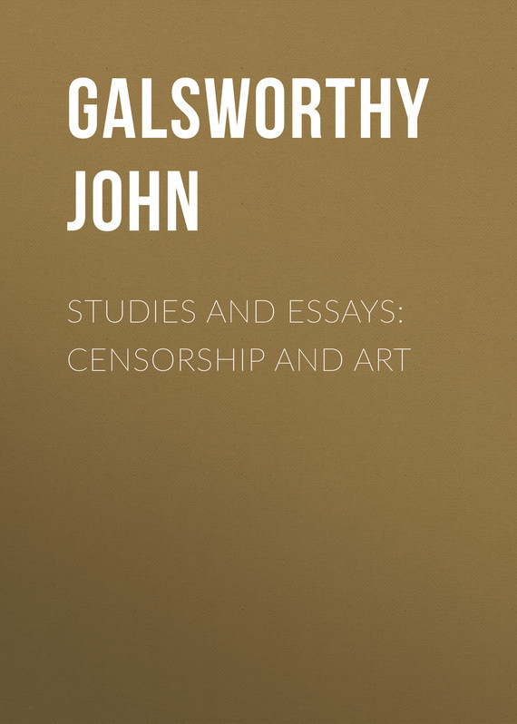 Galsworthy John Studies and Essays: Censorship and Art