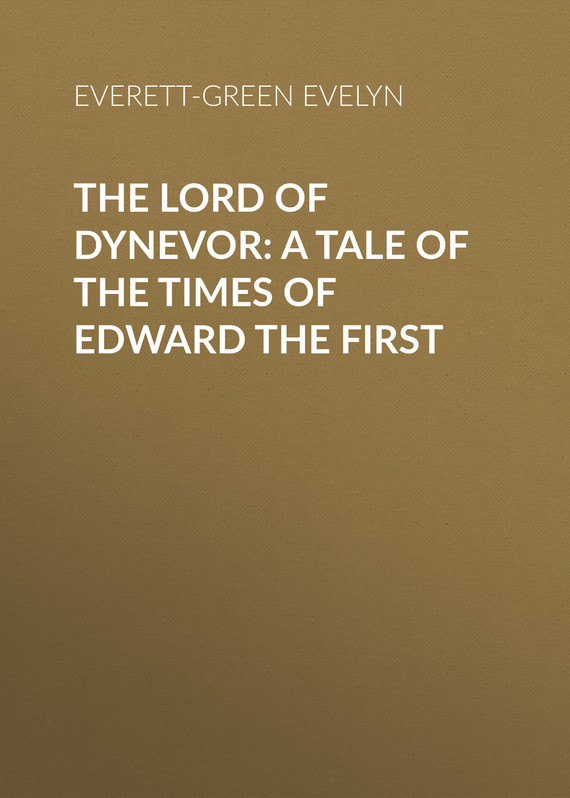 Everett-Green Evelyn The Lord of Dynevor: A Tale of the Times of Edward the First christ the lord out of egypt