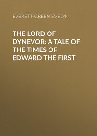 - The Lord of Dynevor: A Tale of the Times of Edward the First
