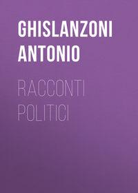 Ghislanzoni Antonio - Racconti politici
