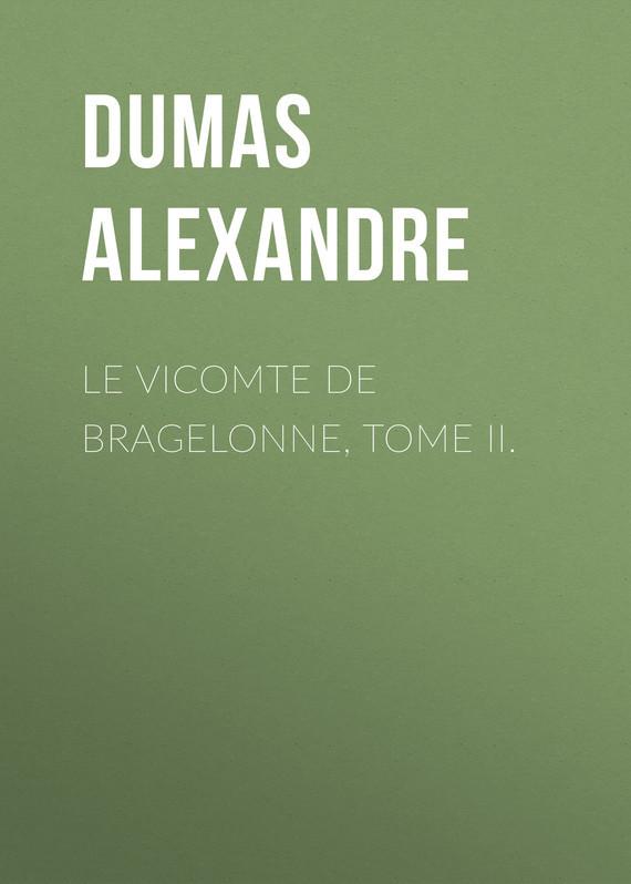 Александр Дюма Le vicomte de Bragelonne, Tome II. александр дюма le chevalier d harmental
