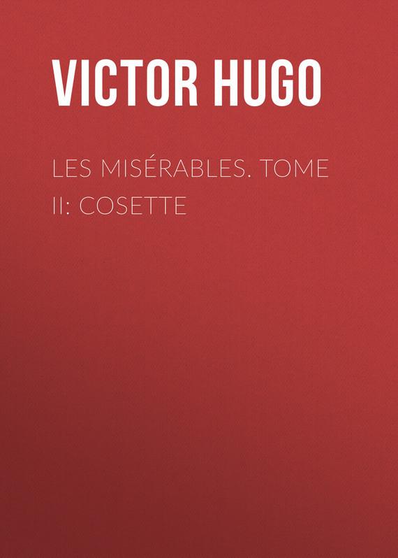 Виктор Мари Гюго Les misérables. Tome II: Cosette les quarante cinq tome ii