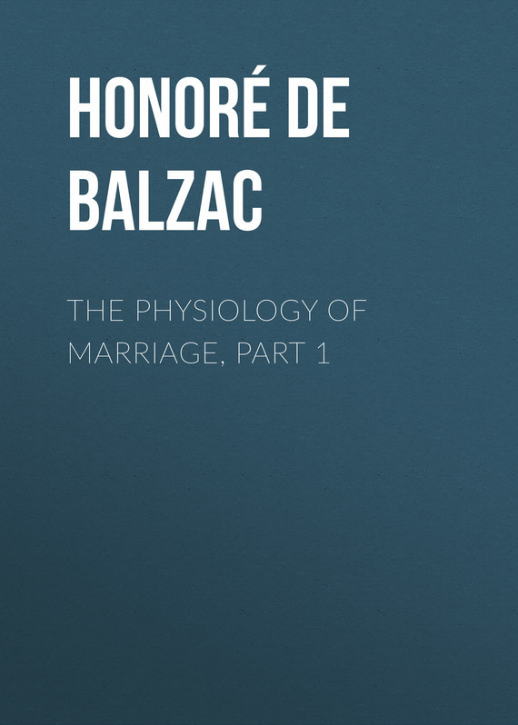 Оноре де Бальзак The Physiology of Marriage, Part 1 the marriage pact