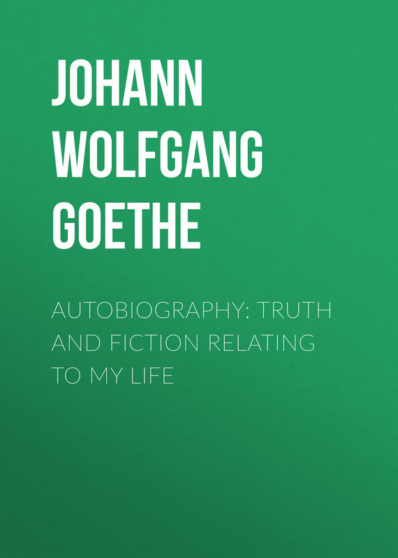 Johann Wolfgang von Goethe Autobiography: Truth and Fiction Relating to My Life mclaren bill my autobiography
