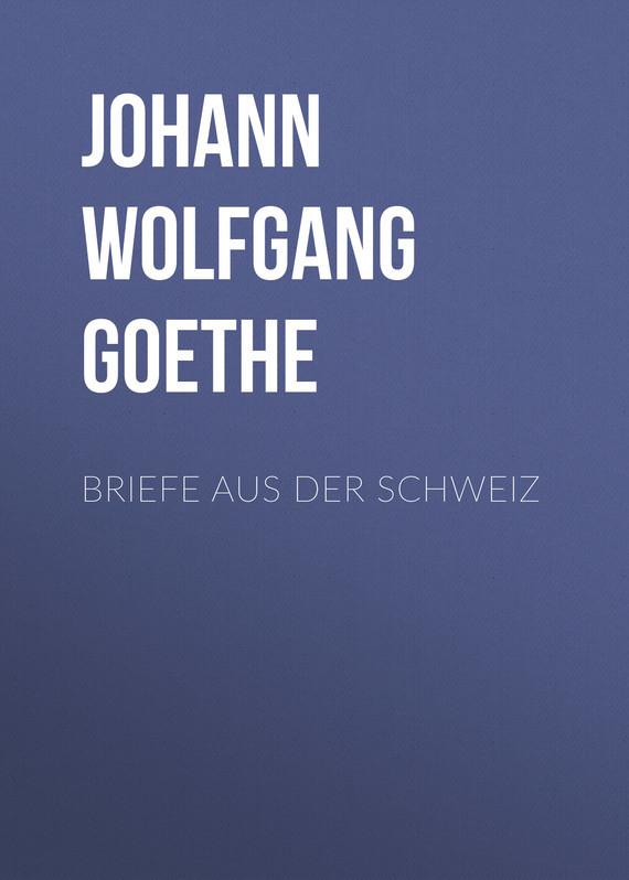 Иоганн Вольфганг фон Гёте Briefe aus der Schweiz дутики der spur der spur de034awkyw71