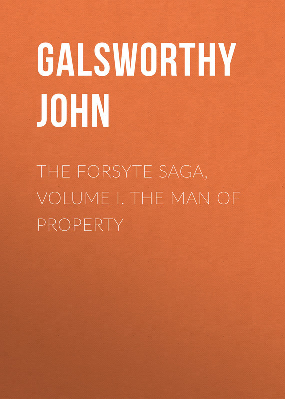 Galsworthy John The Forsyte Saga, Volume I. The Man Of Property knights of sidonia volume 6