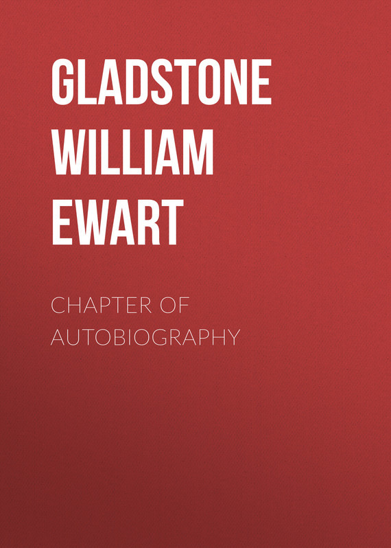 Gladstone William Ewart Chapter of Autobiography парка gladstone