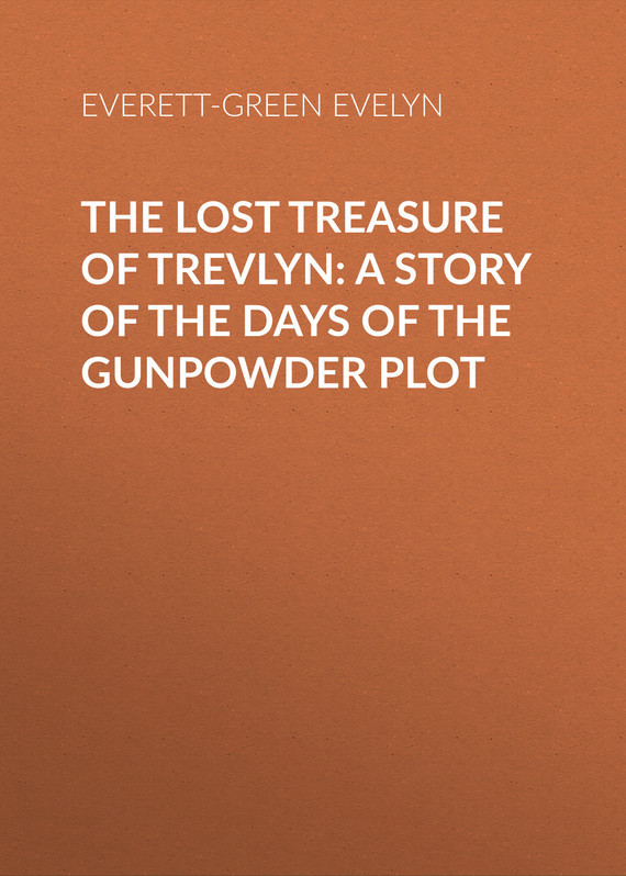 Everett-Green Evelyn The Lost Treasure of Trevlyn: A Story of the Days of the Gunpowder Plot treasure of the golden cheetah