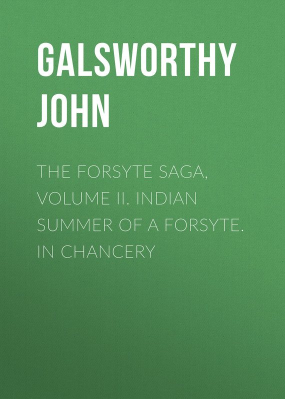 Galsworthy John The Forsyte Saga, Volume II. Indian Summer of a Forsyte. In Chancery a summer of drowning