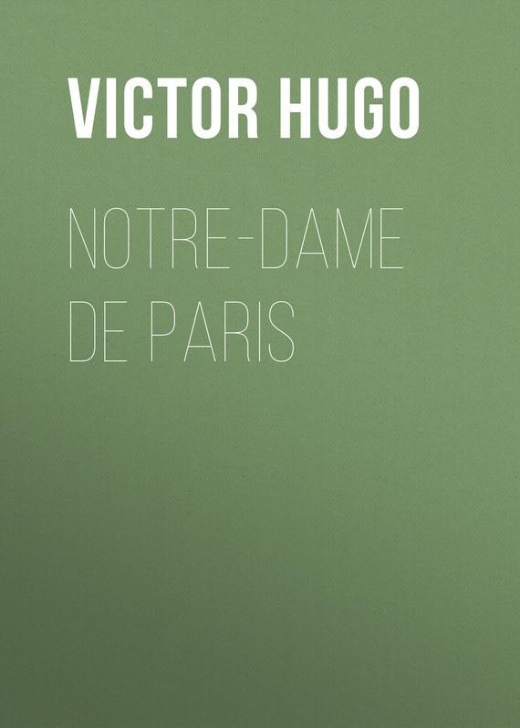 Виктор Мари Гюго Notre-Dame De Paris hugo v notre dame de paris