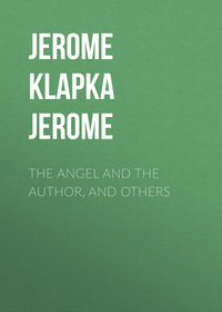 Джером Клапка Джером - The Angel and the Author, and Others
