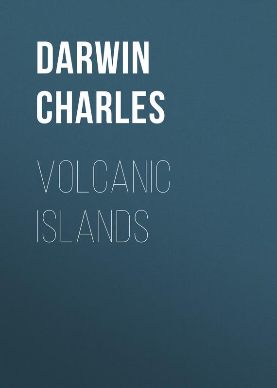 Чарльз Дарвин Volcanic Islands чарльз дарвин и современная биология труды международной конференции