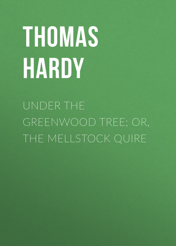 Thomas Hardy Under the Greenwood Tree; Or, The Mellstock Quire
