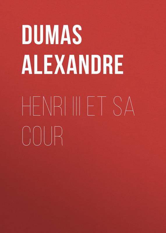 Dumas Alexandre Henri III et sa Cour dumas a henri iii et sa cour