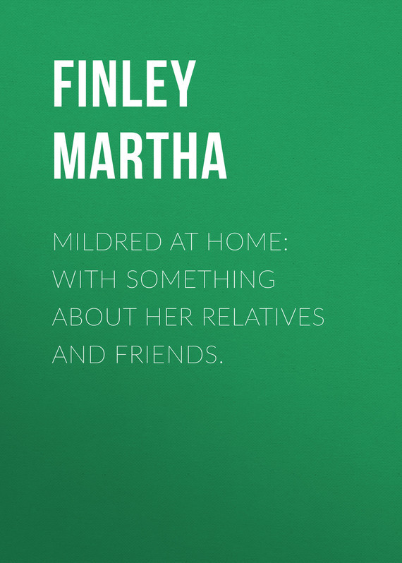 Finley Martha Mildred at Home: With Something About Her Relatives and Friends. at home with handwriting 1