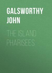 Galsworthy John - The Island Pharisees