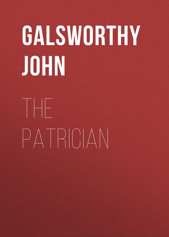 Galsworthy John The Patrician аккумулятор для телефона craftmann hb444199ebc для huawei 4c c8818 g play mini g650 honor 4c