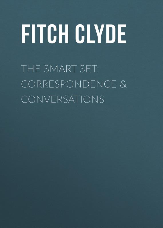 купить Fitch Clyde The Smart Set: Correspondence & Conversations по цене 0 рублей