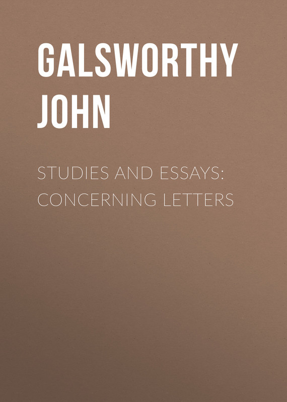 Galsworthy John Studies and Essays: Concerning Letters