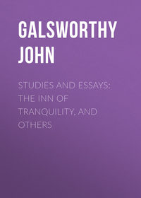 Galsworthy John - Studies and Essays: The Inn of Tranquility, and Others