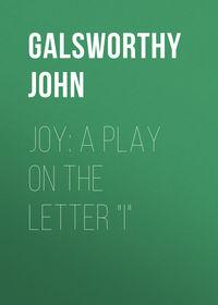 Galsworthy John - Joy: A Play on the Letter