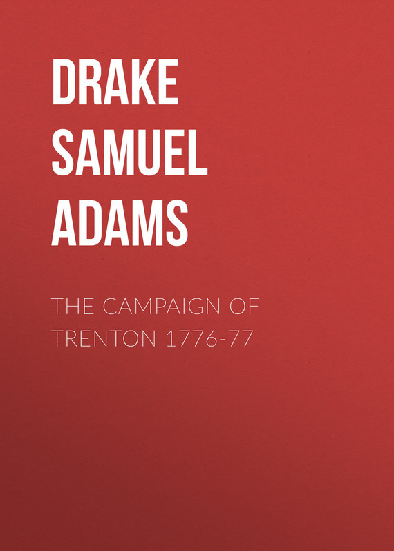 Drake Samuel Adams The Campaign of Trenton 1776-77 drake samuel adams the young vigilantes a story of california life in the fifties