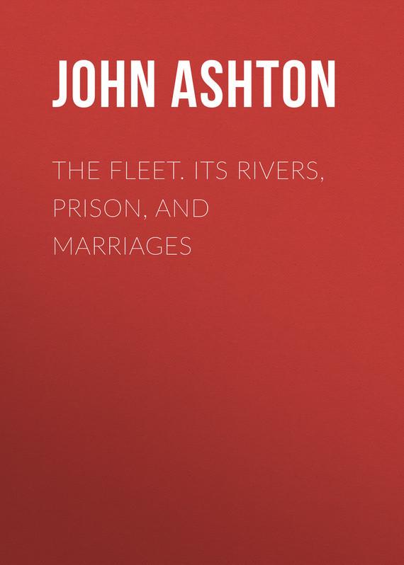 где купить Ashton John The Fleet. Its Rivers, Prison, and Marriages по лучшей цене