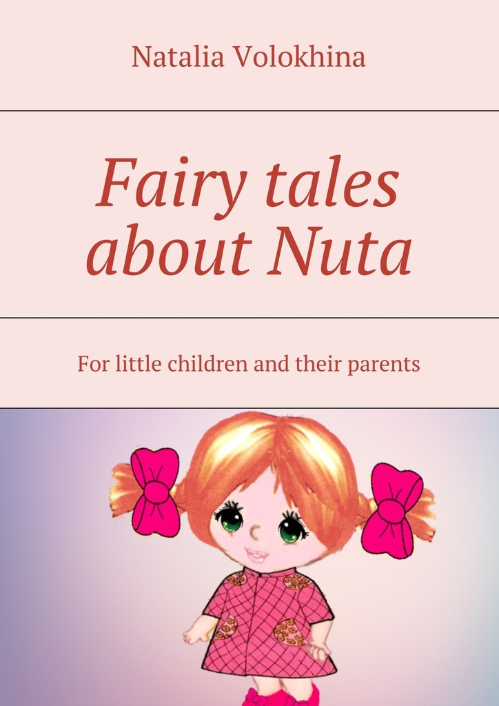 Natalia Volokhina Fairy tales about Nuta. For little children and their parents