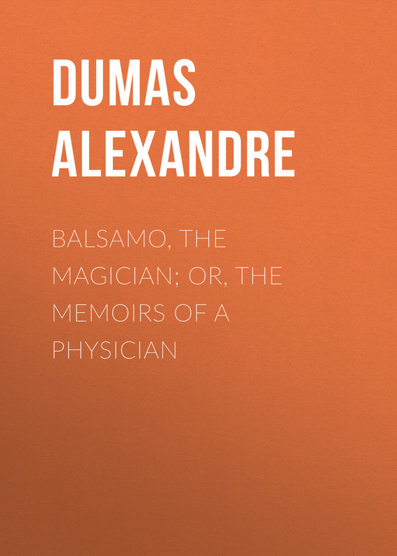 Dumas Alexandre Balsamo, the Magician; or, The Memoirs of a Physician dumas alexandre the royal life guard or the flight of the royal family