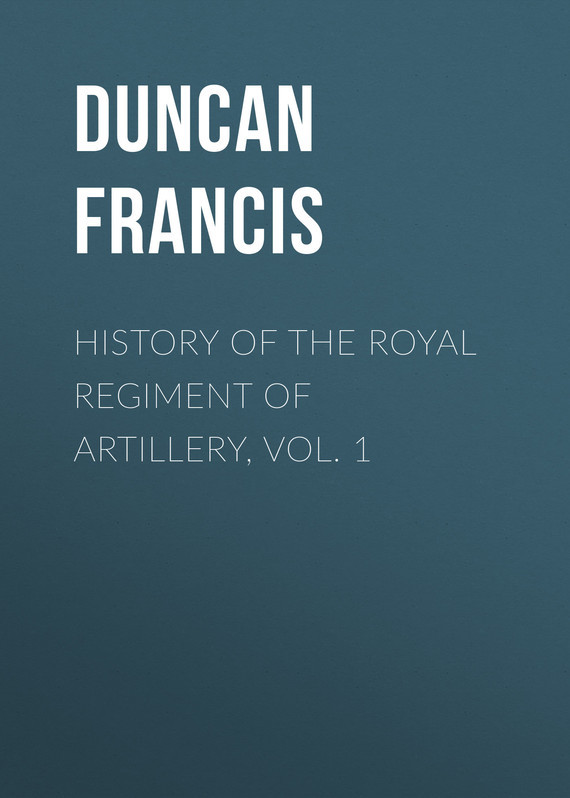 Duncan Francis History of the Royal Regiment of Artillery, Vol. 1 alexander murray history of the european languages vol 1