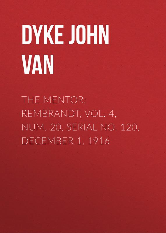 Dyke John Charles Van The Mentor: Rembrandt, Vol. 4, Num. 20, Serial No. 120, December 1, 1916 van dyke parks van dyke parks clang of the yankee reaper