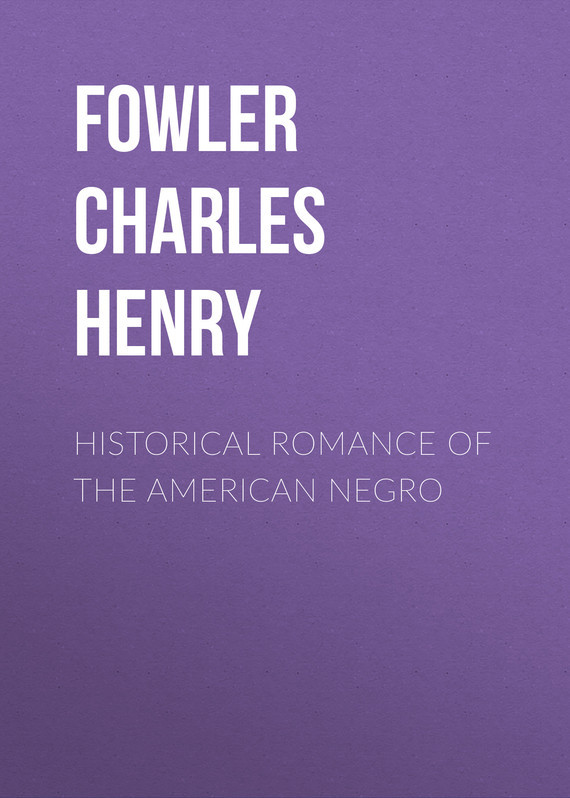 Fowler Charles Henry Historical Romance of the American Negro adam fowler nosql for dummies