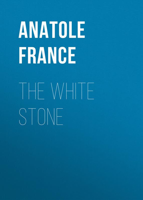 Anatole France The White Stone anatole france les dieux ont soif