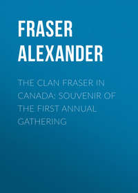 Fraser Alexander - The Clan Fraser in Canada: Souvenir of the First Annual Gathering
