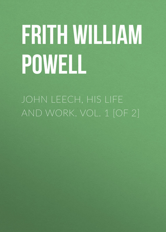 Frith William Powell John Leech, His Life and Work. Vol. 1 [of 2] цена