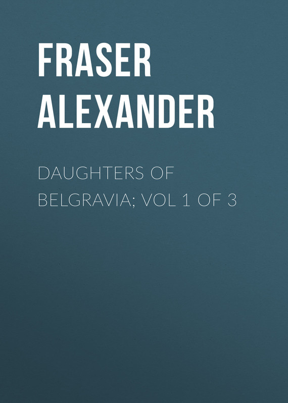 где купить Fraser Alexander Daughters of Belgravia; vol 1 of 3 по лучшей цене
