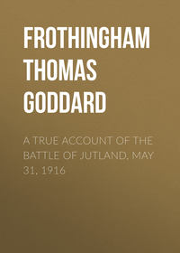 Frothingham Thomas Goddard - A True Account of the Battle of Jutland, May 31, 1916