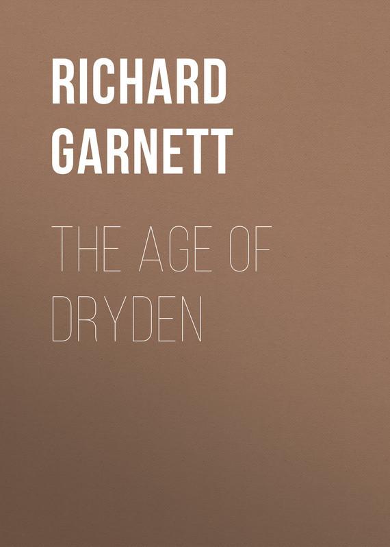 Richard Garnett The Age of Dryden julia garnett водолазки
