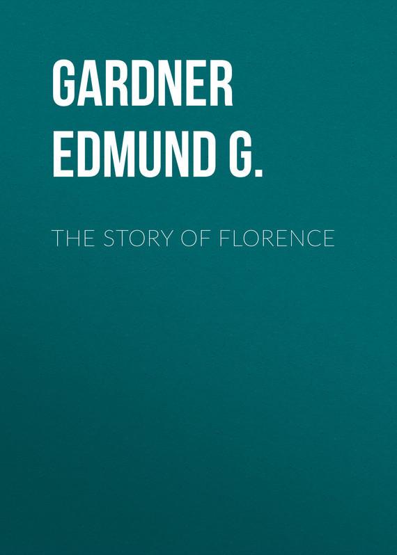 Gardner Edmund G. The Story of Florence the enchantress of florence