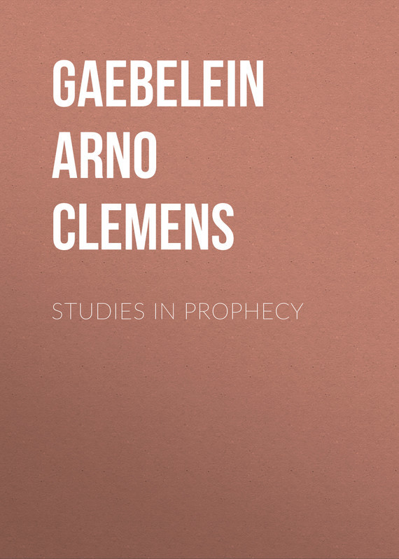 Gaebelein Arno Clemens Studies in Prophecy prophecy