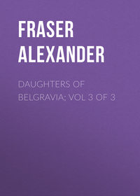 Fraser Alexander - Daughters of Belgravia; vol 3 of 3