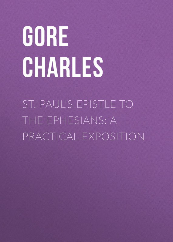 Gore Charles St. Paul's Epistle to the Ephesians: A Practical Exposition stp80nf70 80nf70 st 80a 70v to 220