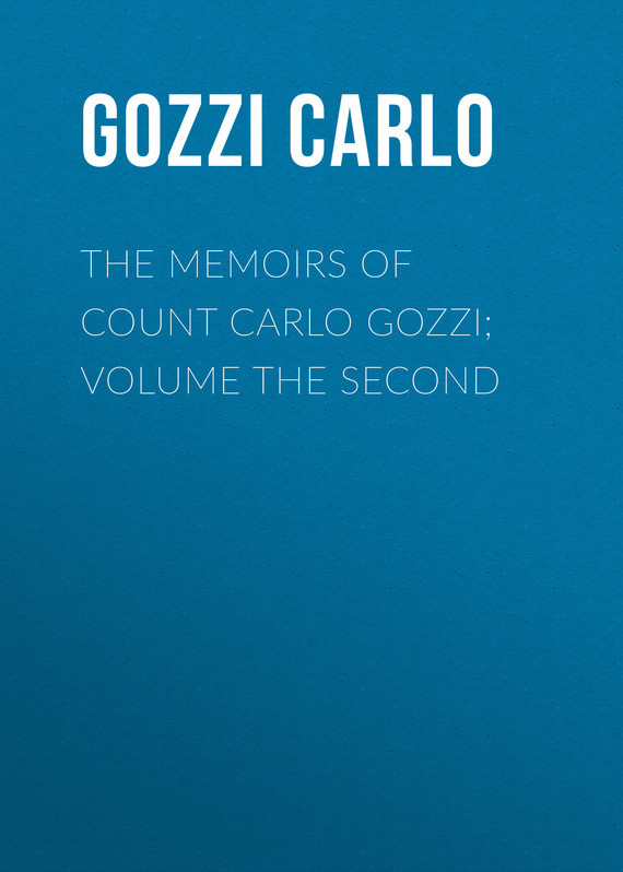 Gozzi Carlo The Memoirs of Count Carlo Gozzi; Volume the Second knights of sidonia volume 6