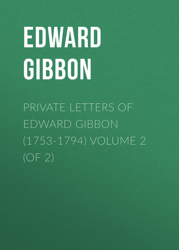 Эдвард Гиббон Private Letters of Edward Gibbon (1753-1794) Volume 2 (of 2) inhuman volume 2