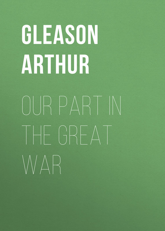 Gleason Arthur Our Part in the Great War the great war part i